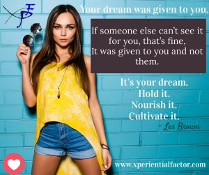 Your dream was given to you