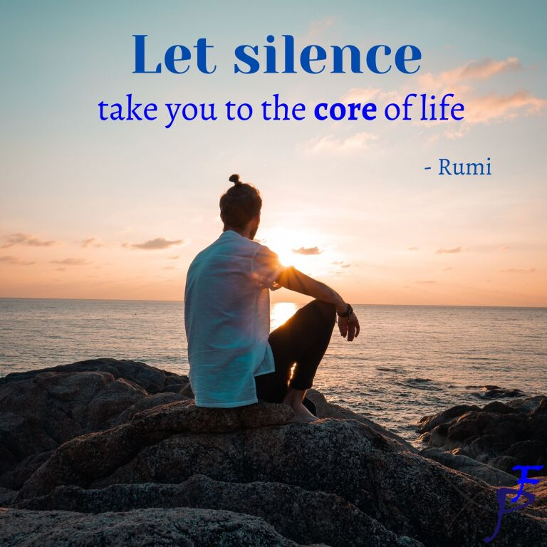 let silence take you to the core of life
