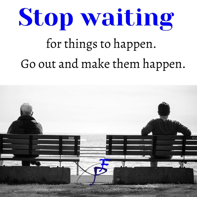 How you can stop waiting and make things happen.